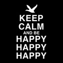 Keep Calm and Be Happy Happy Happy