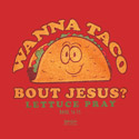Wanna Taco Bout Jesus?