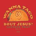 Wanna Taco Bout Jesus?