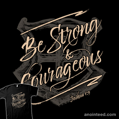 Be Strong And Courageous – Joshua 1:9